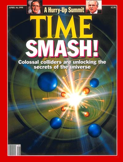 TIME Magazine Cover: Colossal Colliders -- Apr. 16, 1990
