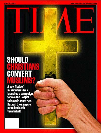 TIME Magazine Cover: Should Christians Convert Muslims? -- June 30, 2003